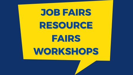 Job Fairs Resource Fairs Workshops